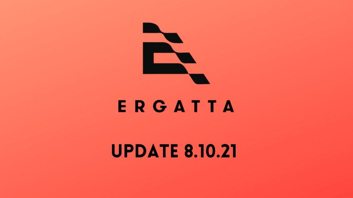 Ergatta update aug 10